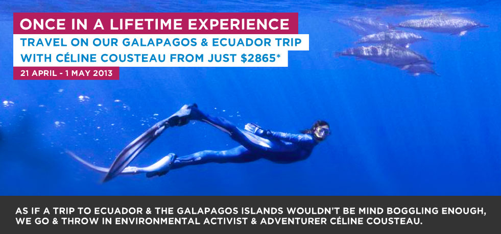 Once in a lifetime experience. Travel on our Ecuador & Galapagos Trip with Céline Cousteau From just $2865*. 21 April - 1 May 2013. As if a trip to Galapagos & Ecuador  Islands wouldn't be mind boggling enough, we go & throw in Environmental activist & Adventurer Céline Cousteau.